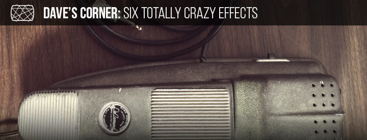 Dave's Corner: Six Totally Crazy Effects