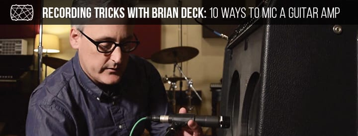 Video: 10 Ways To Mic a Guitar Amp with Brian Deck
