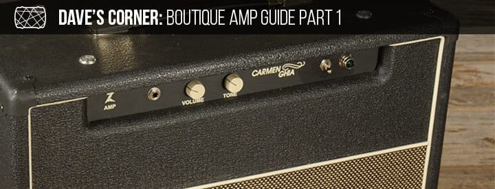 Dave's Corner: Boutique Amp Guide Part I
