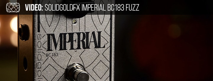 Video: SolidGoldFX Imperial BC183 Fuzz