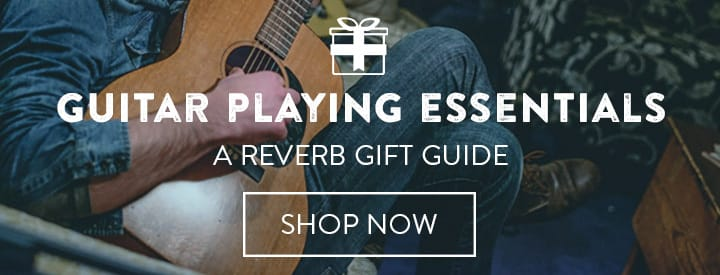Guitar Playing Essentials | A Reverb Gift Guide
