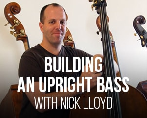 Building an Upright Bass with Nick Lloyd