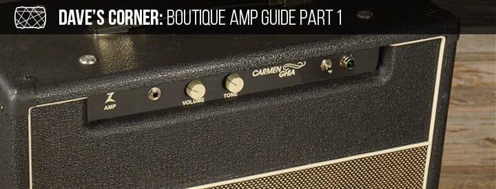 Dave's Corner: Boutique Amp Guide Part I