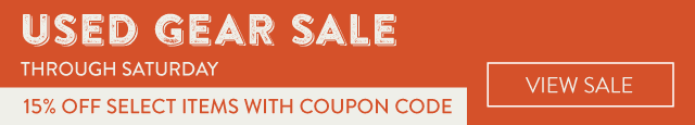 Used Gear Sale - 15% off select items with coupon code, through Saturday