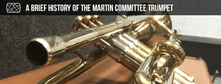 A Brief History of the Martin Committee Trumpet