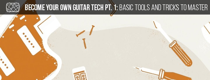 Become Your Own Guitar Tech Pt. 1: Basic Tools and Tricks