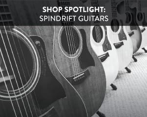 Shop Spotlight: Spindrift Guitars