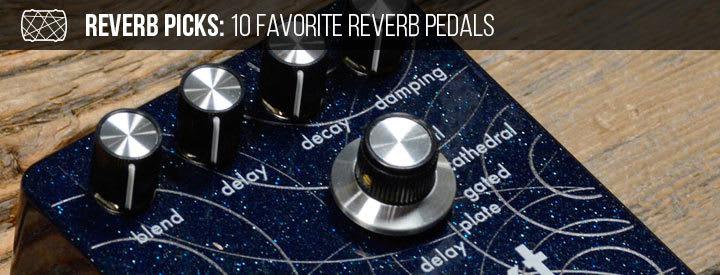 Reverb's Favorite Reverbs