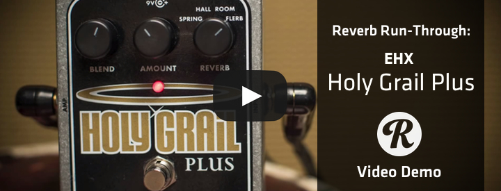 Reverb Run-Through: Electro-Harmonix Holy Grail Plus