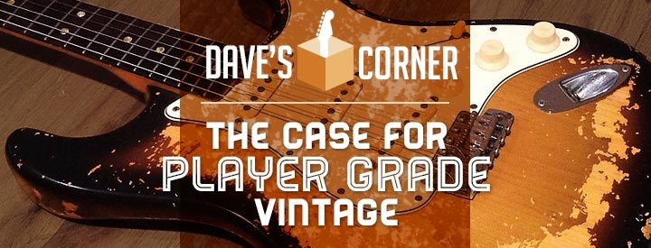 Dave's Corner: The Case For Player Grade Vintage